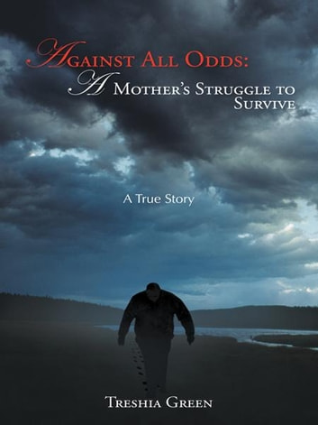 Against All Odds: A Mother's Struggle to Survive - A True Story ebook by Treshia Green