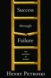 Success through Failure - The Paradox of Design ebook by Henry Petroski
