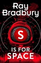 S is for Space ebook by Ray Bradbury