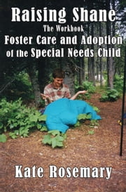 Raising Shane: Foster Care and Adoption of the Special Needs Child ebook by Kate Rosemary