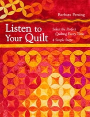 Listen to Your Quilt - Select the Perfect Quilting Every Time - 4 Simple Steps ebook by Barbara Persing