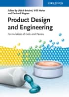 Product Design and Engineering - Formulation of Gels and Pastes eBook by Willi Meier, Gerhard Wagner, Ulrich Bröckel
