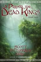 A Prayer for Dead Kings and Other Tales ebook by Scott Fitzgerald Gray