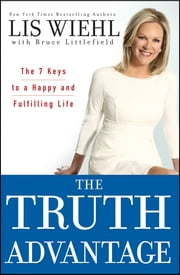 The Truth Advantage - The 7 Keys to a Happy and Fulfilling Life ebook by Lis Wiehl,Bruce Littlefield