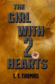The Girl With 2 Hearts ebook by T.T. Thomas