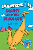 Danny and the Dinosaur ebook by Syd Hoff, Syd Hoff