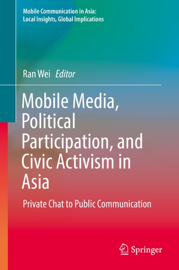 Mobile Media, Political Participation, and Civic Activism in Asia - Private Chat to Public Communication ebook by