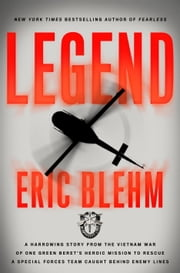 Legend - A Harrowing Story from the Vietnam War of One Green Beret's Heroic Mission to Rescue a Special Forces Team Caught Behind Enemy Lines ebook by Eric Blehm
