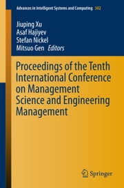 Proceedings of the Tenth International Conference on Management Science and Engineering Management ebook by Jiuping Xu,Asaf Hajiyev,Stefan Nickel,Mitsuo Gen