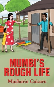 Mumbi's Rough Life ebook by Macharia Gakuru