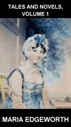 Tales And Novels, Volume 1 [con Glossario in Italiano] ebook by Maria Edgeworth,Eternity Ebooks