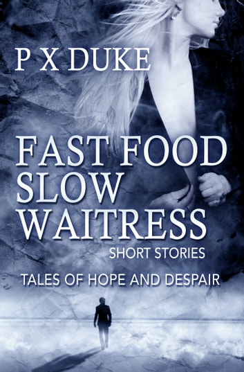 Fast Food Slow Waitress ebook by P X Duke