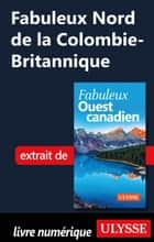 Fabuleux Nord de la Colombie-Britannique ebook by Collectif Ulysse