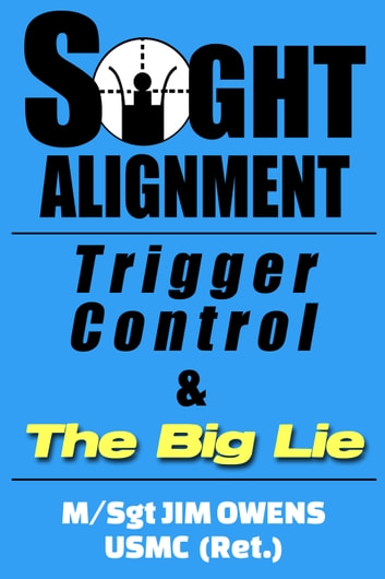 Sight Alignment, Trigger Control & The Big Lie ebook by Jim Owens