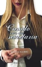 Casado con mi secretaria ebook by Roxana Aguirre