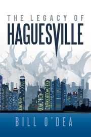 THE LEGACY OF HAGUESVILLE ebook by Bill O'Dea