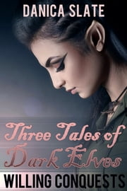Willing Conquests: Three Tales of Dark Elves ebook by Danica Slate