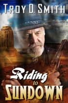 Riding to Sundown ebook by Troy D. Smith