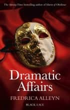 Dramatic Affairs: Black Lace Classics ebook by Fredrica Alleyn