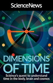 Dimensions of Time - Science's Quest to Understand Time in the Body, Brain and Cosmos ebook by Science News