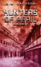 Hunters of Peril ebook by D.W. Jackson