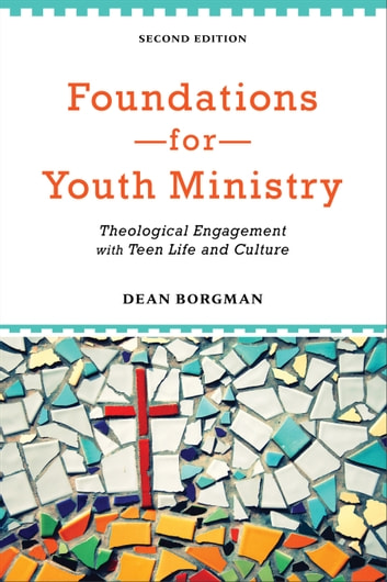 Foundations for Youth Ministry - Theological Engagement with Teen Life and Culture ebook by Dean Borgman