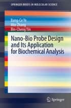 Nano-Bio Probe Design and Its Application for Biochemical Analysis ebook by Bang-Ce Ye, Min Zhang, Bin-Cheng Yin