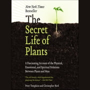 The Secret Life of Plants - A Fascinating Account of the Physical, Emotional, and Spiritual Relations Between Plants and Man audiobook by Peter Tompkins, Christopher Bird