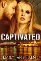 Captivated - Adam & Ella, #1 ebook by Emily Jane Trent