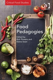 Food Pedagogies ebook by Dr Elaine Swan,Dr Rick Flowers,Professor Michael K Goodman