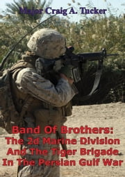 Band Of Brothers: The 2d Marine Division And The Tiger Brigade In The Persian Gulf War ebook by Major Craig A. Tucker