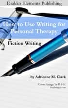 Fiction Writing ebook by Adrienne M. Clark