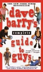 Dave Barry's Complete Guide to Guys ebook by Dave Barry