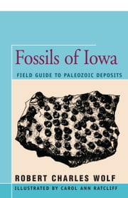 Fossils of Iowa - Field Guide to Paleozoic Deposits ebook by Robert Wolf,Carol Ann Ratliff
