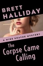 The Corpse Came Calling ebook by Brett Halliday