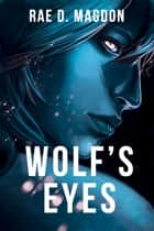 Wolf's Eyes ebook by Rae D. Magdon