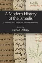 Modern History of the Ismailis, A - Continuity and Change in a Muslim Community ebook by Farhad Daftary