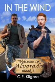 In The Wind - Welcome to Alvarado, #3 ebook by C.E. Kilgore