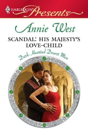 Scandal: His Majesty's Love-Child eBook by Annie West