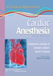 A Practical Approach to Cardiac Anesthesia ebook by Frederick A. Hensley,Glenn P. Gravlee,Donald E. Martin