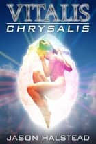 Chrysalis - Vitalis, #6 ebook by Jason Halstead