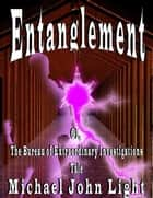 Entanglement - G1, The Bureau of Extraordinary Investigations, #4 ebook by Michael John Light