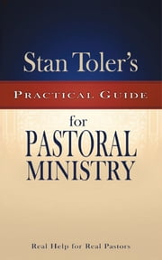 Practical Guide to Pastoral Ministry ebook by Stan Toler