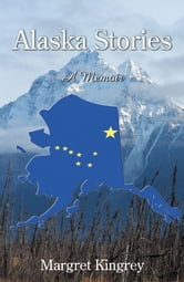 Alaska Stories: A Memoir ebook by Margaret Kingrey