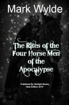 The Rites of the Four Horsemen of the Apocalypse ebook by Mark Wylde