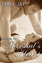 Stealing the Marshal's Heart ebook by Emma Jay