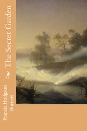 The Secret Garden ebook by Francis Hodgson Burnett