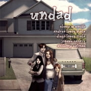 Undad ebook by Shane W Smith, Diego & Andrea Lopez Mata, Joseph Canave