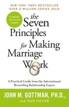 The Seven Principles For Making Marriage Work ebook by John Gottman