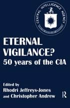 Eternal Vigilance? - 50 years of the CIA eBook by Christopher Andrew, Rhodri Jeffreys-Jones